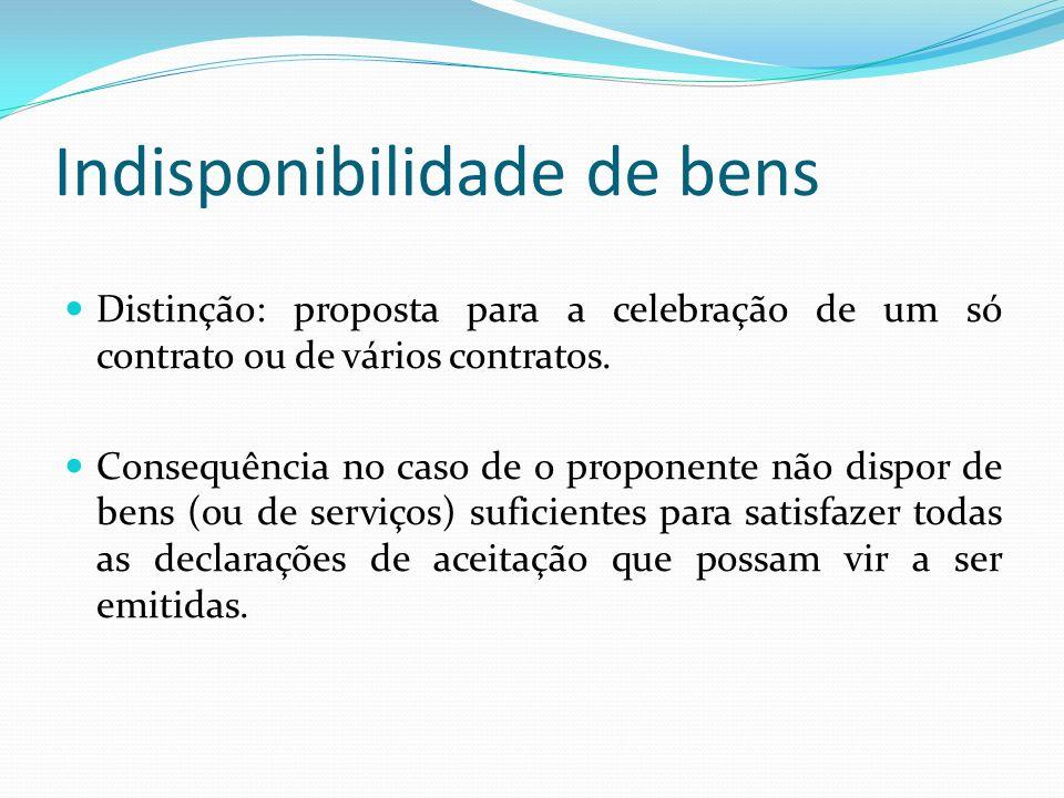 Indisponibilidade de bens Distinção: proposta para a celebração de um só contrato ou de vários contratos. Consequência no caso de o proponente não dis