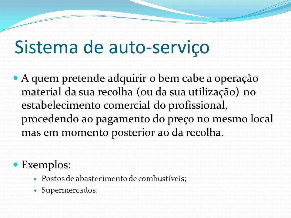 Sistema de auto-serviço A quem pretende adquirir o bem cabe a operação material da sua recolha (ou da sua utilização) no estabelecimento comercial do