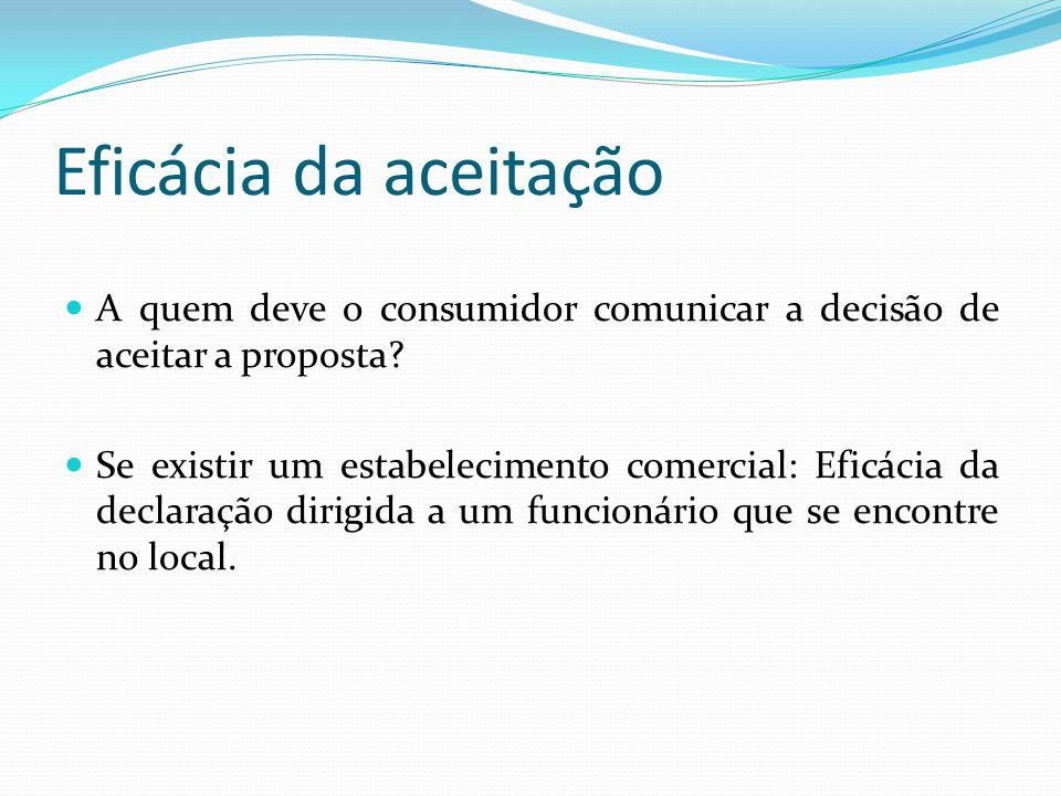 Eficácia da aceitação A quem deve o consumidor comunicar a decisão de aceitar a proposta.