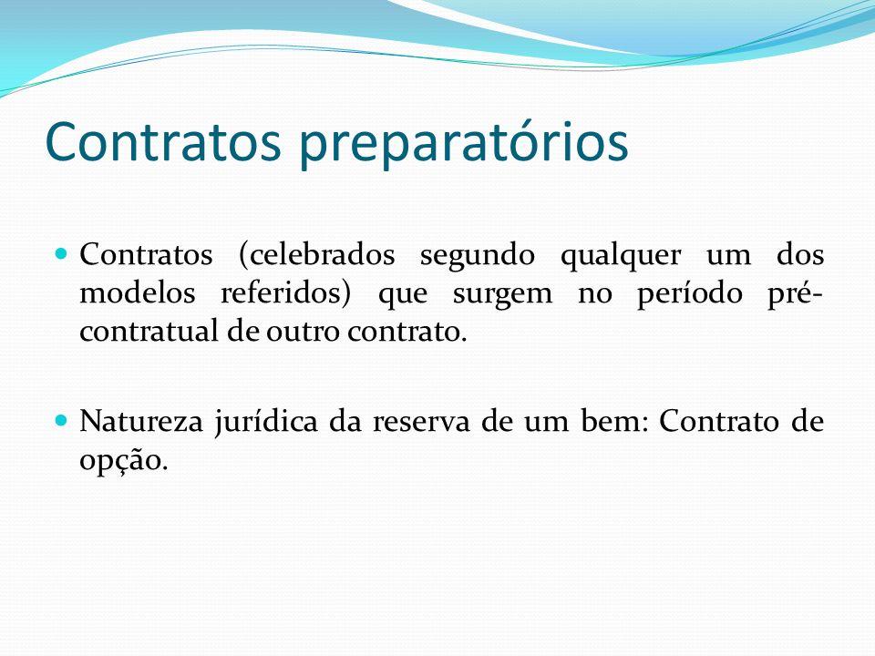 Contratos preparatórios Contratos (celebrados segundo qualquer um dos modelos referidos) que surgem no período pré- contratual de outro contrato. Natu