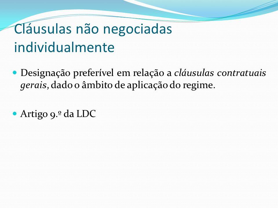 Cláusulas não negociadas individualmente Designação preferível em relação a cláusulas contratuais gerais, dado o âmbito de aplicação do regime. Artigo