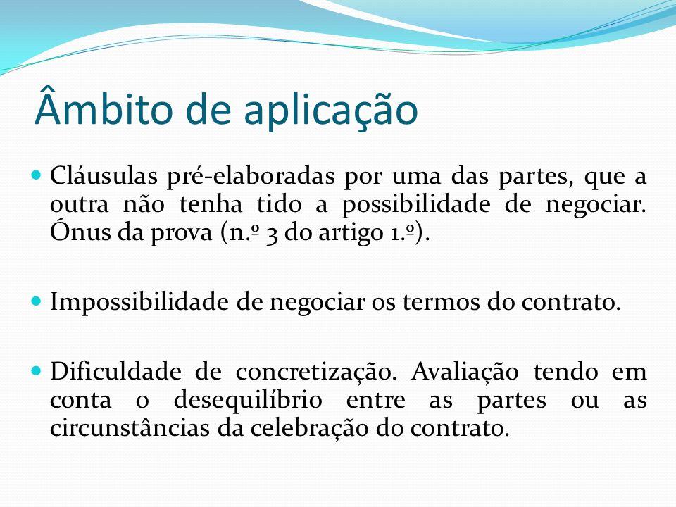 Âmbito de aplicação Cláusulas pré-elaboradas por uma das partes, que a outra não tenha tido a possibilidade de negociar.