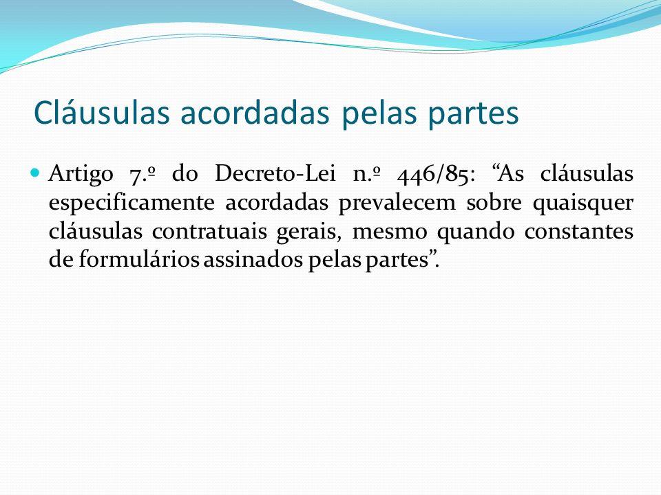 Cláusulas acordadas pelas partes Artigo 7.º do Decreto-Lei n.º 446/85: As cláusulas especificamente acordadas prevalecem sobre quaisquer cláusulas contratuais gerais, mesmo quando constantes de formulários assinados pelas partes.