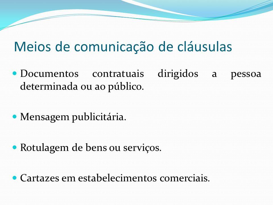 Meios de comunicação de cláusulas Documentos contratuais dirigidos a pessoa determinada ou ao público. Mensagem publicitária. Rotulagem de bens ou ser