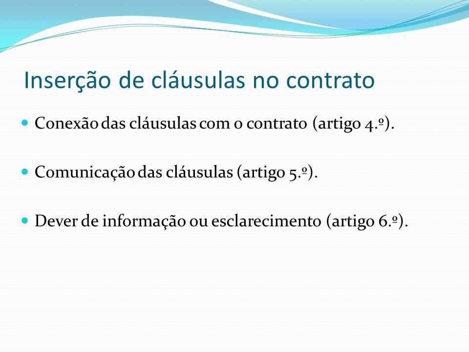 Inserção de cláusulas no contrato Conexão das cláusulas com o contrato (artigo 4.º). Comunicação das cláusulas (artigo 5.º). Dever de informação ou es