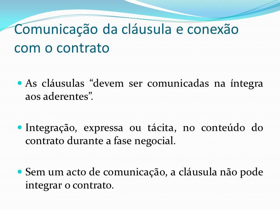 Comunicação da cláusula e conexão com o contrato As cláusulas devem ser comunicadas na íntegra aos aderentes. Integração, expressa ou tácita, no conte