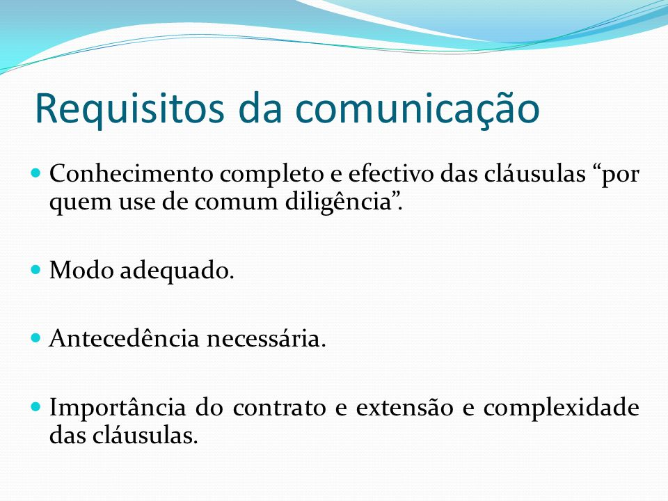 Requisitos da comunicação Conhecimento completo e efectivo das cláusulas por quem use de comum diligência. Modo adequado. Antecedência necessária. Imp