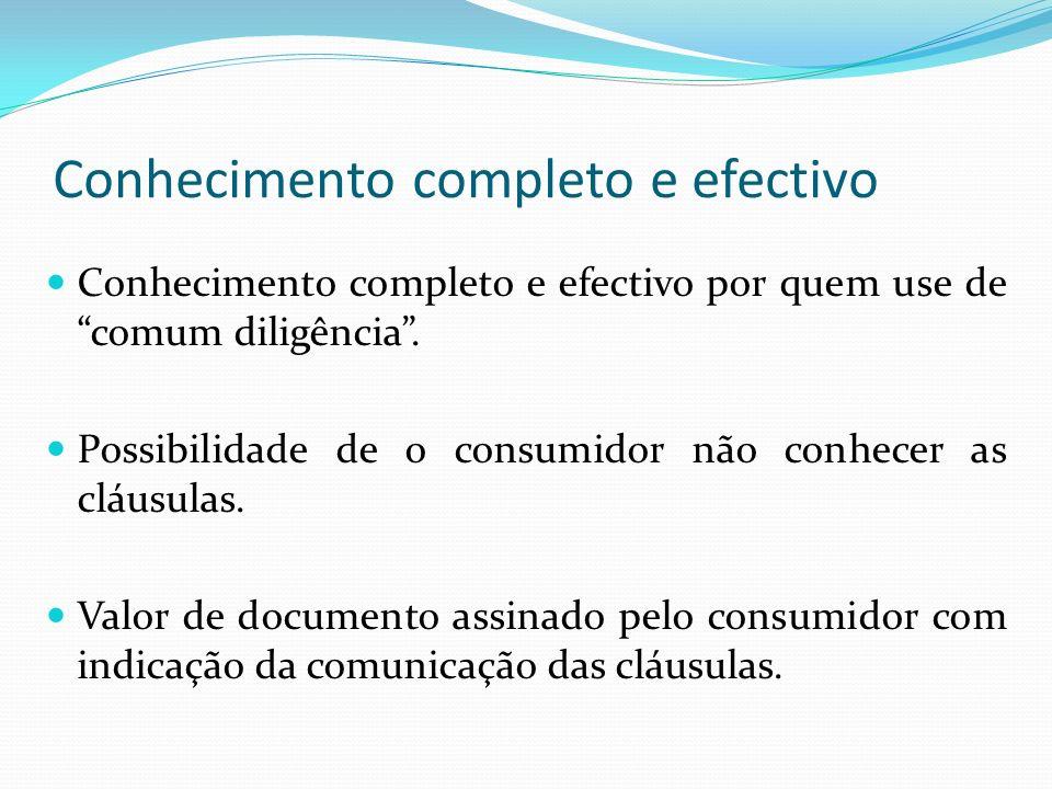 Conhecimento completo e efectivo Conhecimento completo e efectivo por quem use de comum diligência. Possibilidade de o consumidor não conhecer as cláu