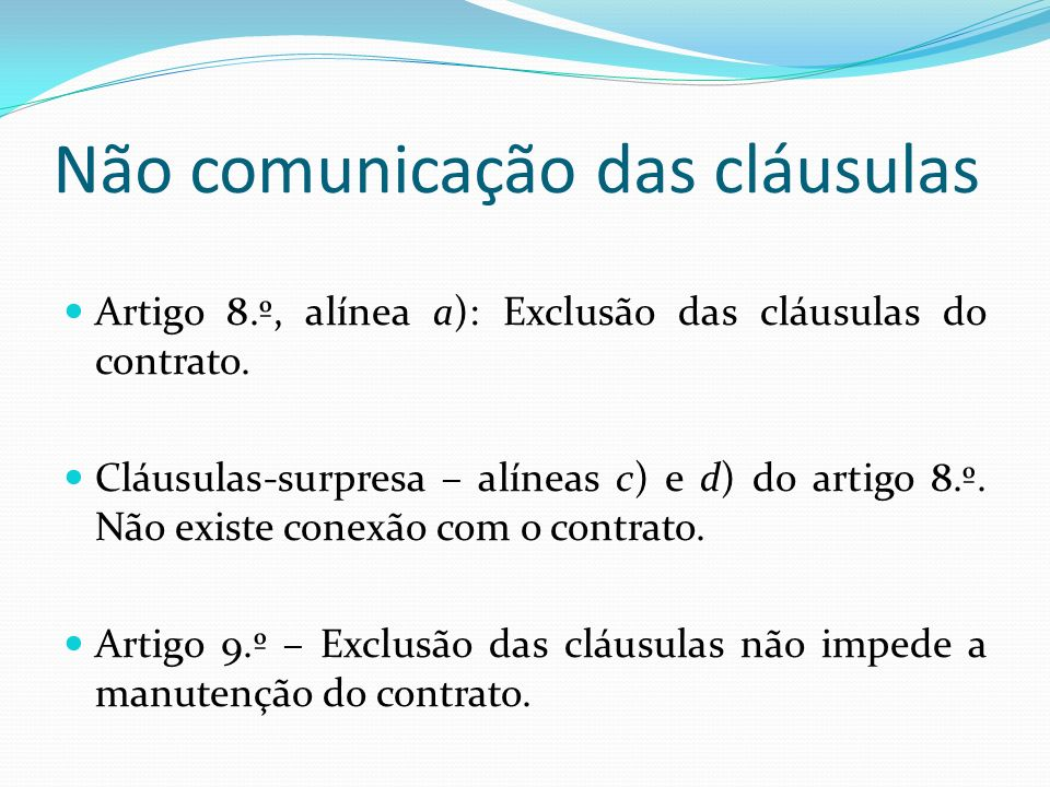 Não comunicação das cláusulas Artigo 8.º, alínea a): Exclusão das cláusulas do contrato. Cláusulas-surpresa – alíneas c) e d) do artigo 8.º. Não exist