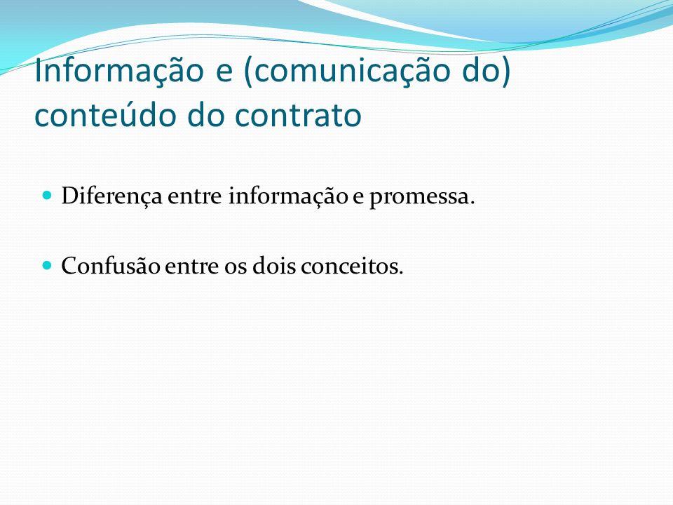 Informação e (comunicação do) conteúdo do contrato Diferença entre informação e promessa. Confusão entre os dois conceitos.