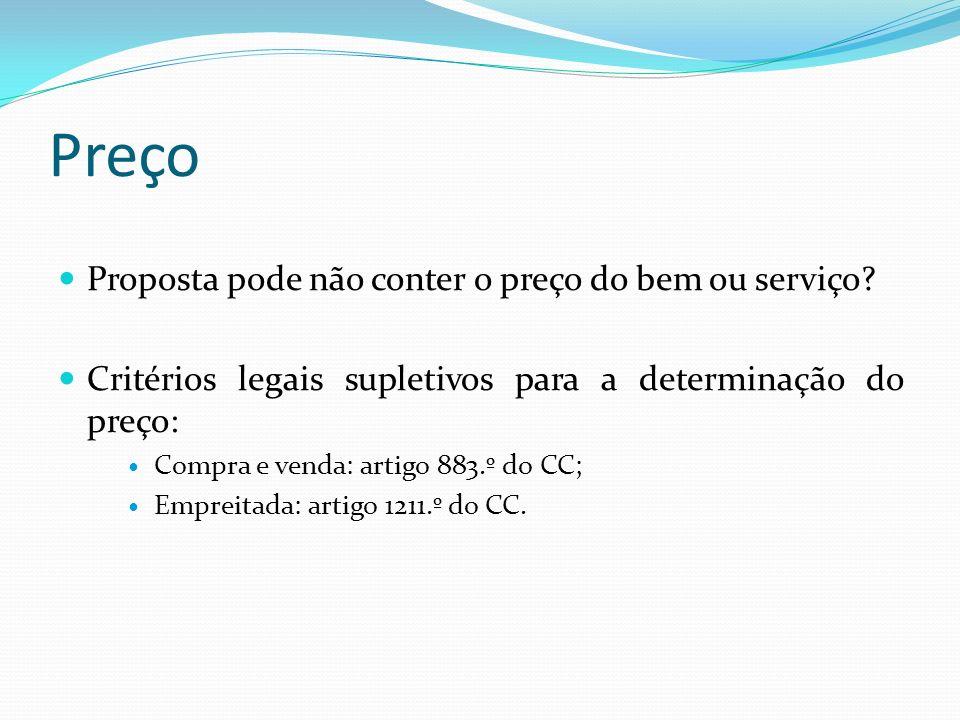 Preço Proposta pode não conter o preço do bem ou serviço? Critérios legais supletivos para a determinação do preço: Compra e venda: artigo 883.º do CC