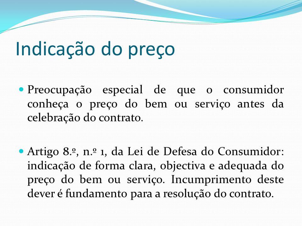 Indicação do preço Preocupação especial de que o consumidor conheça o preço do bem ou serviço antes da celebração do contrato.