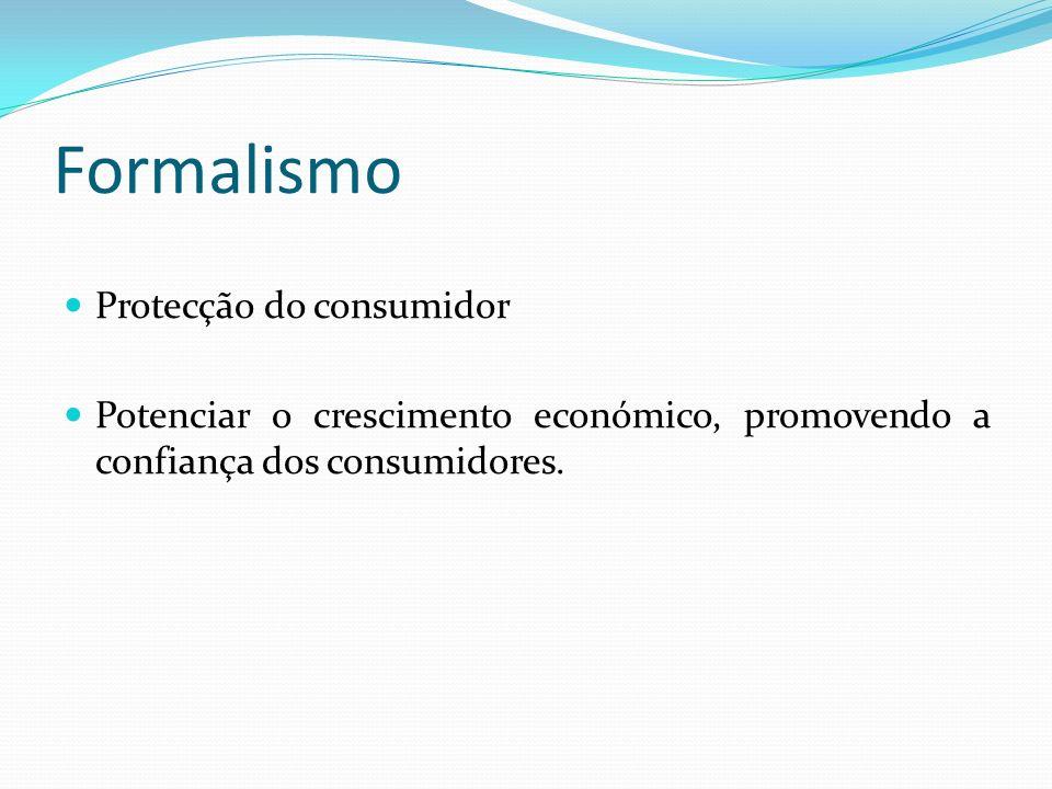 Formalismo Protecção do consumidor Potenciar o crescimento económico, promovendo a confiança dos consumidores.