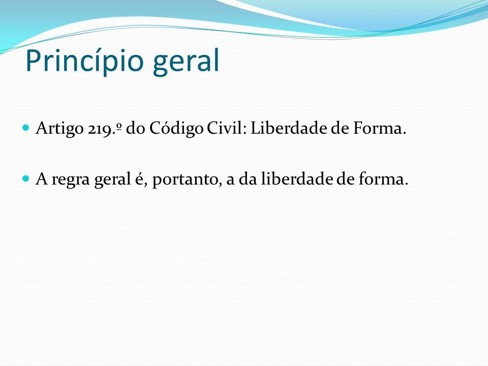 Princípio geral Artigo 219.º do Código Civil: Liberdade de Forma.