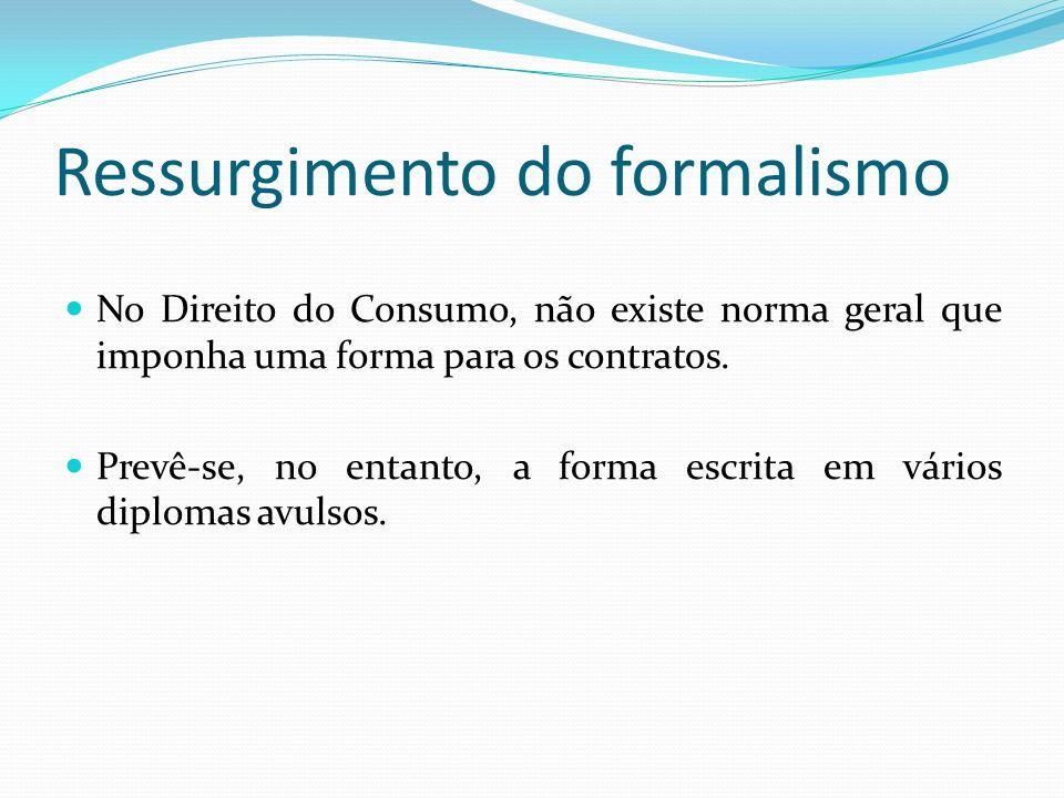 Ressurgimento do formalismo No Direito do Consumo, não existe norma geral que imponha uma forma para os contratos.