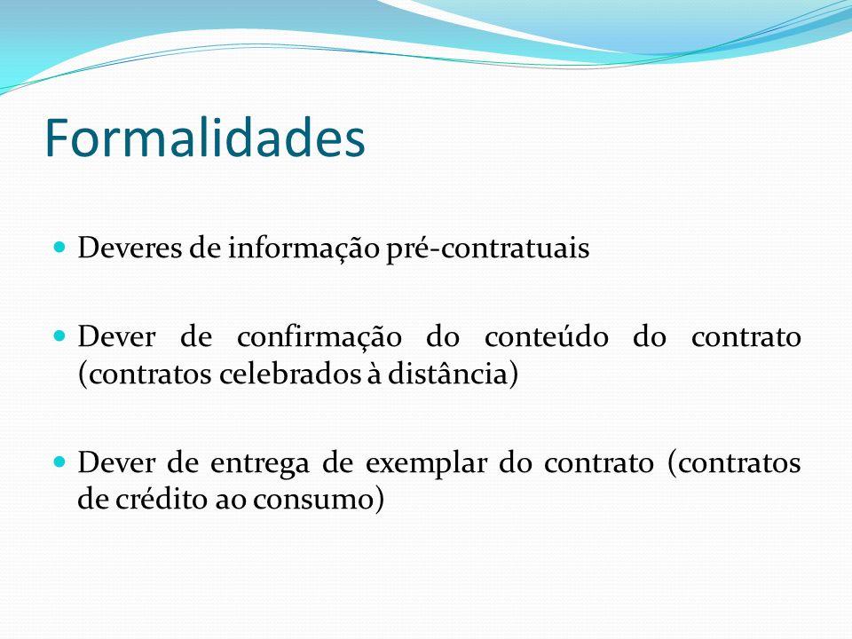 Formalidades Deveres de informação pré-contratuais Dever de confirmação do conteúdo do contrato (contratos celebrados à distância) Dever de entrega de exemplar do contrato (contratos de crédito ao consumo)