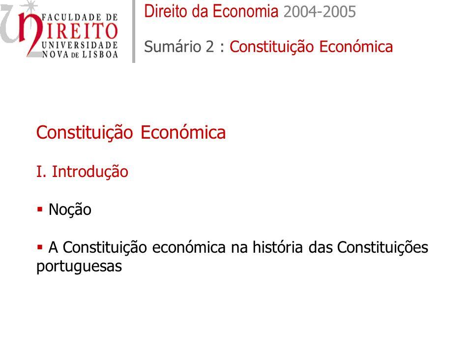 Direito da Economia 2004-2005 Sumário 2 : Constituição Económica Restrições (exs) - liberdade de organização - Tipicidade das formas de organização - Licenciamento industrial - Controlo das concentrações