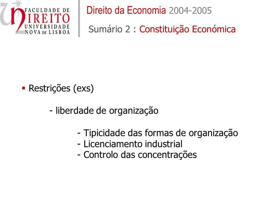Direito da Economia 2004-2005 Sumário 2 : Constituição Económica Restrições (exs) - liberdade de organização - Tipicidade das formas de organização -