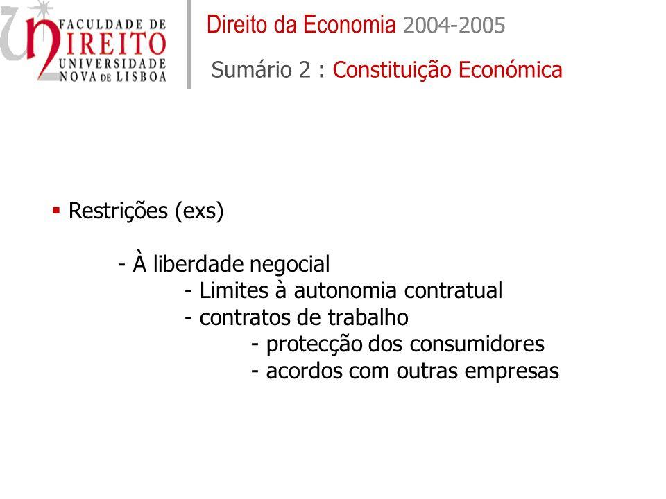 Direito da Economia 2004-2005 Sumário 2 : Constituição Económica Restrições (exs) - À liberdade negocial - Limites à autonomia contratual - contratos