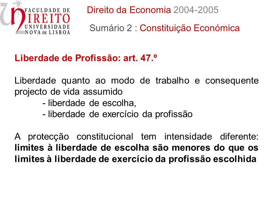 Liberdade de Profissão: art. 47.º Liberdade quanto ao modo de trabalho e consequente projecto de vida assumido - liberdade de escolha, - liberdade de
