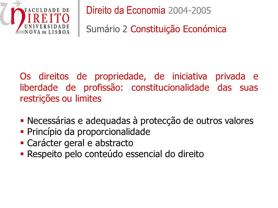 Direito da Economia 2004-2005 Sumário 2 Constituição Económica Os direitos de propriedade, de iniciativa privada e liberdade de profissão: constitucio