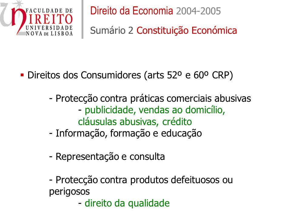 Direito da Economia 2004-2005 Sumário 2 Constituição Económica Direitos dos Consumidores (arts 52º e 60º CRP) - Protecção contra práticas comerciais a