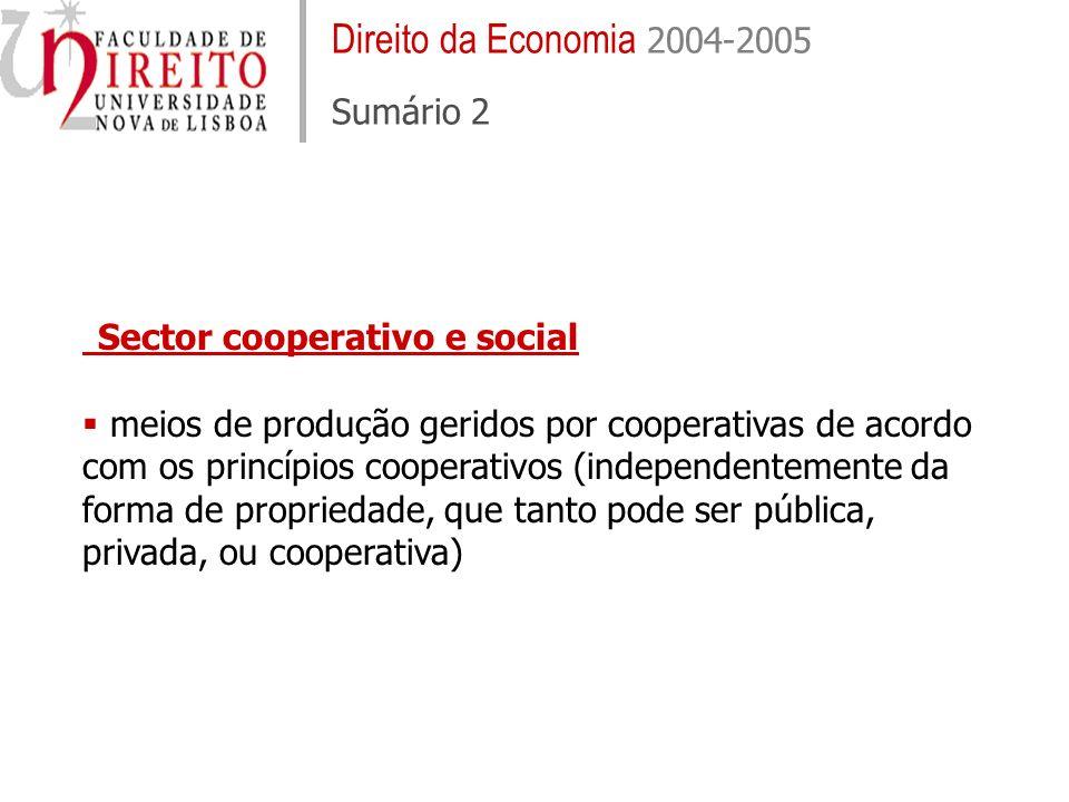 Direito da Economia 2004-2005 Sumário 2 Sector cooperativo e social meios de produção geridos por cooperativas de acordo com os princípios cooperativo