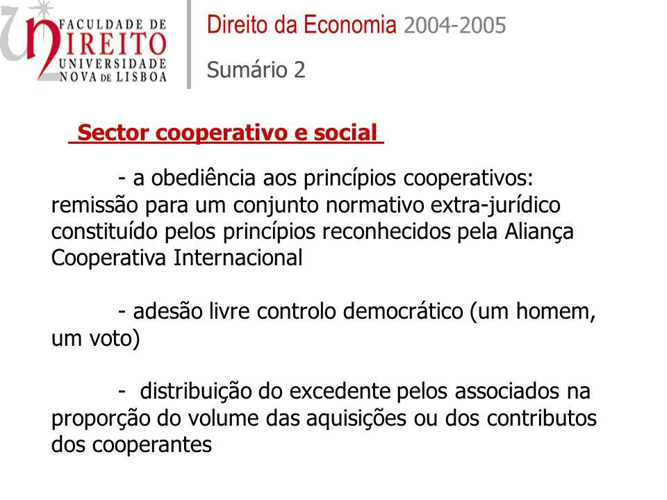 Direito da Economia 2004-2005 Sumário 2 Sector cooperativo e social - a obediência aos princípios cooperativos: remissão para um conjunto normativo ex