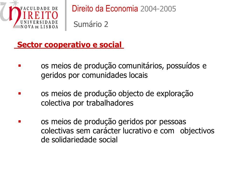 Direito da Economia 2004-2005 Sumário 2 os meios de produção comunitários, possuídos e geridos por comunidades locais os meios de produção objecto de exploração colectiva por trabalhadores os meios de produção geridos por pessoas colectivas sem carácter lucrativo e com objectivos de solidariedade social Sector cooperativo e social