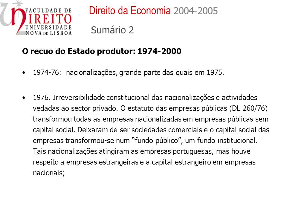O recuo do Estado produtor: 1974-2000 1974-76: nacionalizações, grande parte das quais em 1975. 1976. Irreversibilidade constitucional das nacionaliza