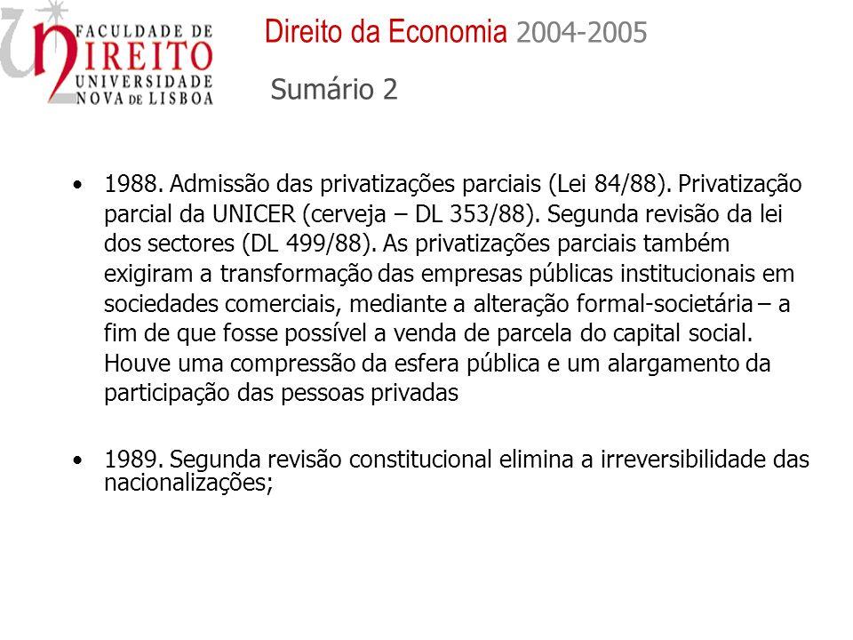 1988. Admissão das privatizações parciais (Lei 84/88). Privatização parcial da UNICER (cerveja – DL 353/88). Segunda revisão da lei dos sectores (DL 4