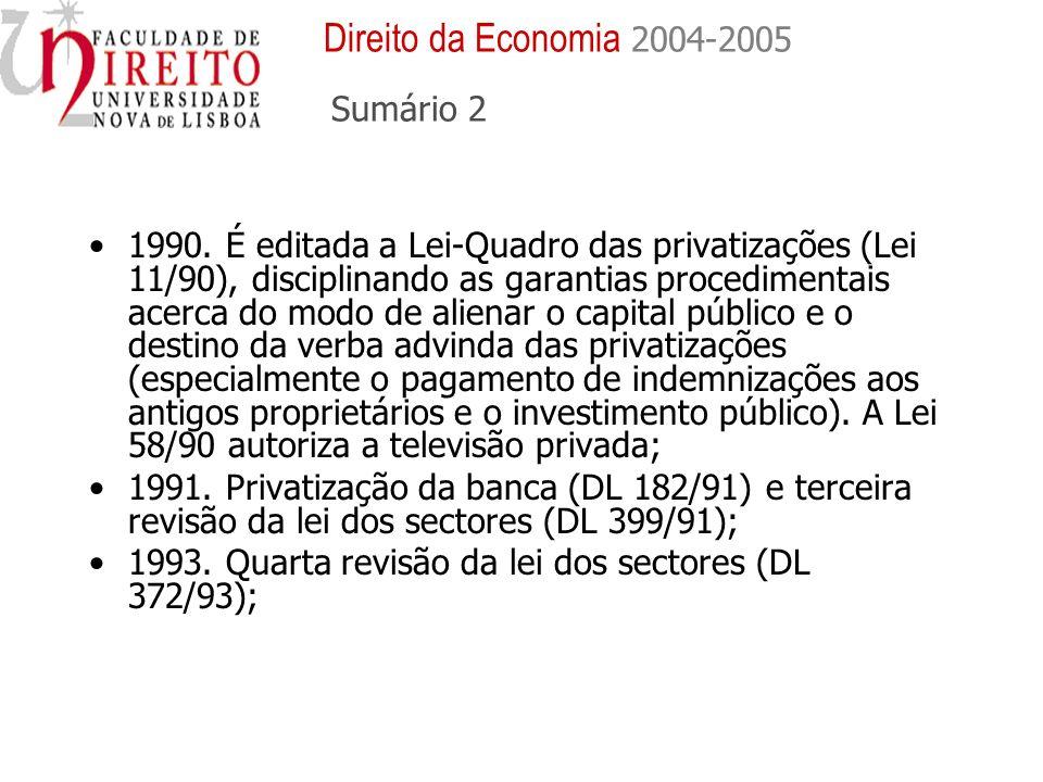 1990. É editada a Lei-Quadro das privatizações (Lei 11/90), disciplinando as garantias procedimentais acerca do modo de alienar o capital público e o