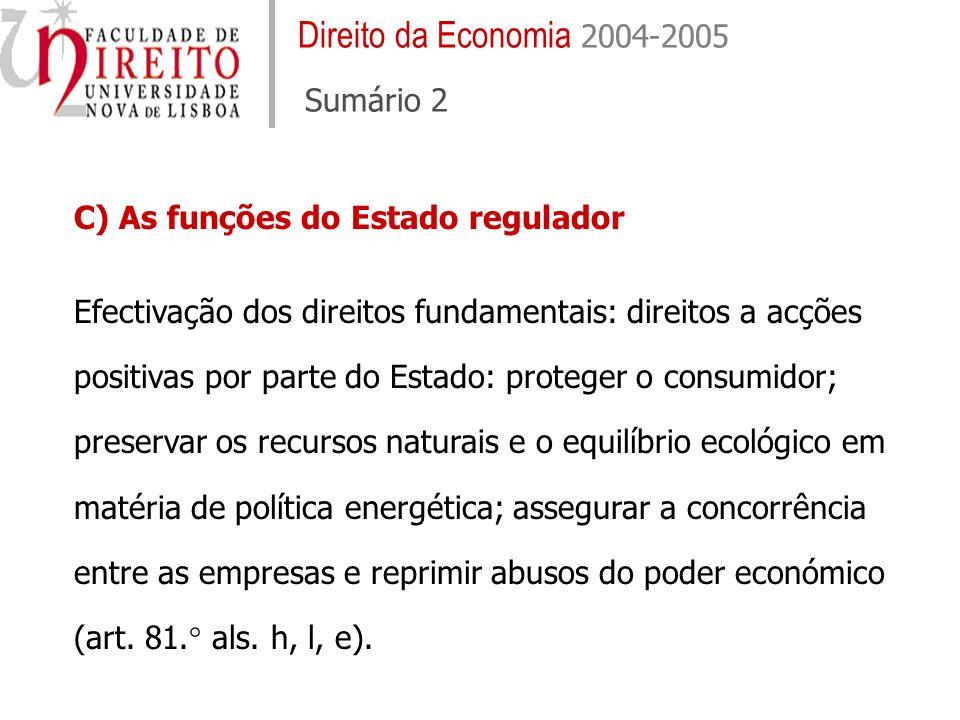 C) As funções do Estado regulador Efectivação dos direitos fundamentais: direitos a acções positivas por parte do Estado: proteger o consumidor; prese