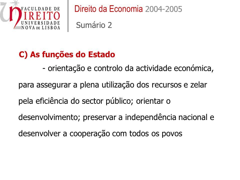 Direito da Economia 2004-2005 Sumário 2 - orientação e controlo da actividade económica, para assegurar a plena utilização dos recursos e zelar pela e