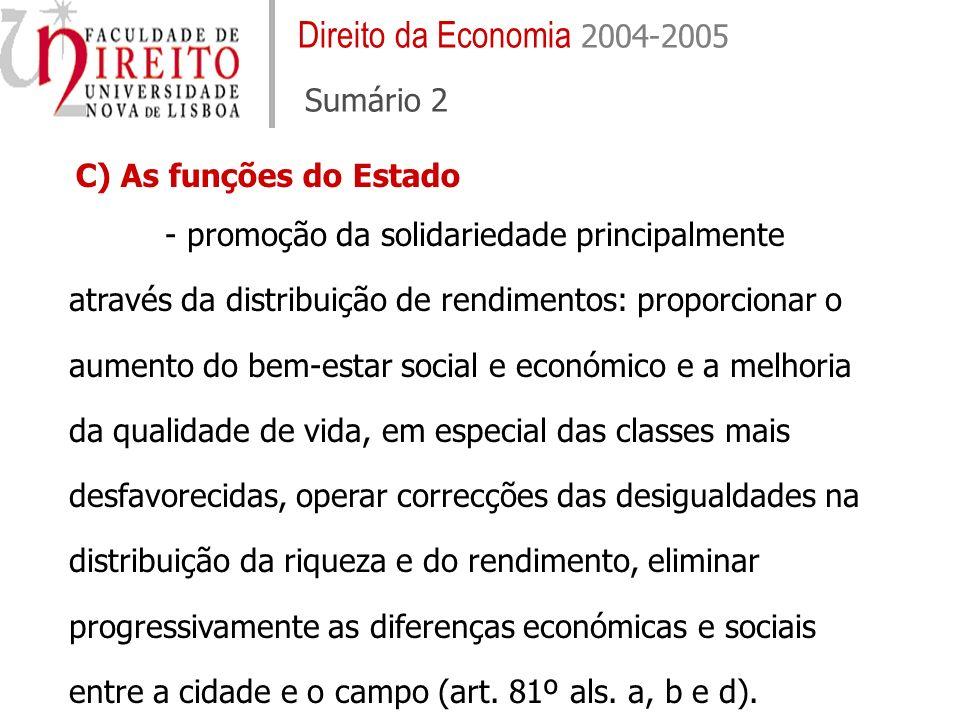 Direito da Economia 2004-2005 Sumário 2 C) As funções do Estado - promoção da solidariedade principalmente através da distribuição de rendimentos: pro