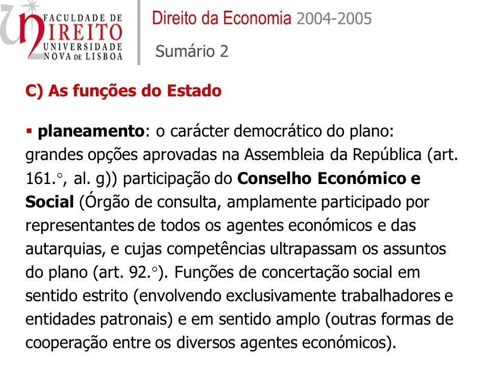 Direito da Economia 2004-2005 Sumário 2 C) As funções do Estado planeamento: o carácter democrático do plano: grandes opções aprovadas na Assembleia d