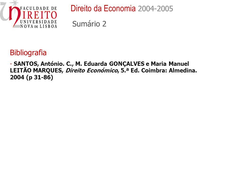Bibliografia - SANTOS, António. C., M. Eduarda GONÇALVES e Maria Manuel LEITÃO MARQUES, Direito Económico, 5.ª Ed. Coimbra: Almedina. 2004 (p 31-86) D