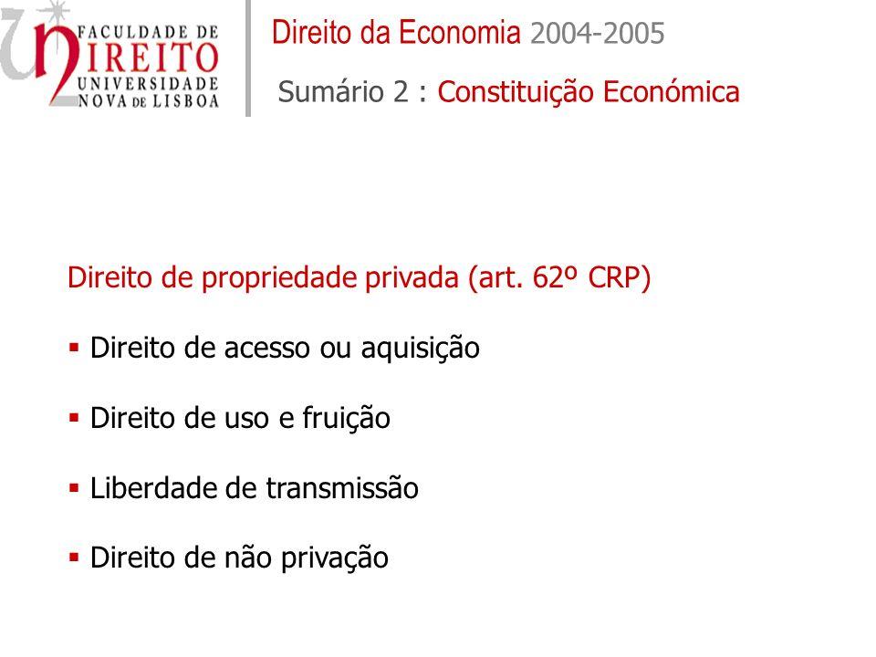 Direito da Economia 2004-2005 Sumário 2 Constituição Económica Direitos dos Consumidores (arts 52º e 60º CRP) - Protecção contra práticas comerciais abusivas - publicidade, vendas ao domicílio, cláusulas abusivas, crédito - Informação, formação e educação - Representação e consulta - Protecção contra produtos defeituosos ou perigosos - direito da qualidade