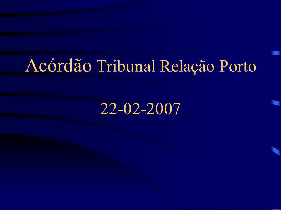 Acórdão Tribunal Relação Porto 22-02-2007