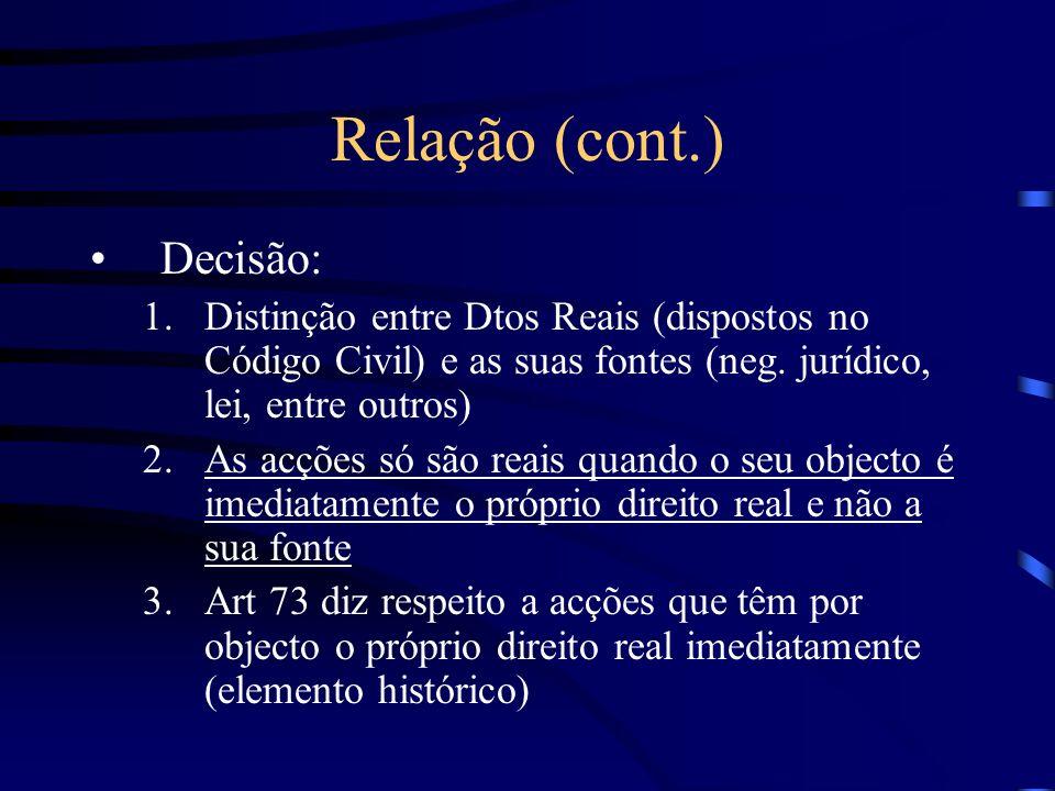 Relação (cont.) O objecto desta acção é o facto jurídico que é fonte de transferência do dto Real, não o reconhecimento do próprio dto.