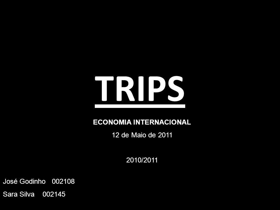 TRIPS ECONOMIA INTERNACIONAL 12 de Maio de 2011 2010/2011 José Godinho 002108 Sara Silva 002145