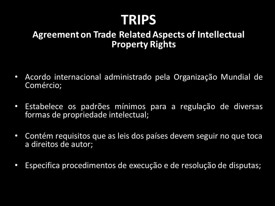 TRIPS Agreement on Trade Related Aspects of Intellectual Property Rights Acordo internacional administrado pela Organização Mundial de Comércio; Estab