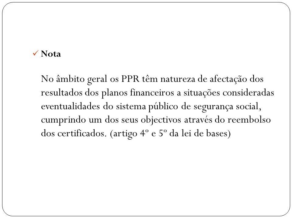 Nota No âmbito geral os PPR têm natureza de afectação dos resultados dos planos financeiros a situações consideradas eventualidades do sistema público