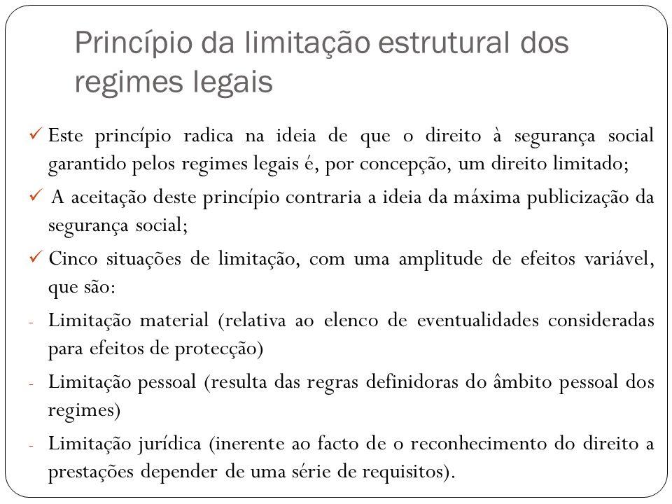 Princípio da limitação estrutural dos regimes legais Este princípio radica na ideia de que o direito à segurança social garantido pelos regimes legais