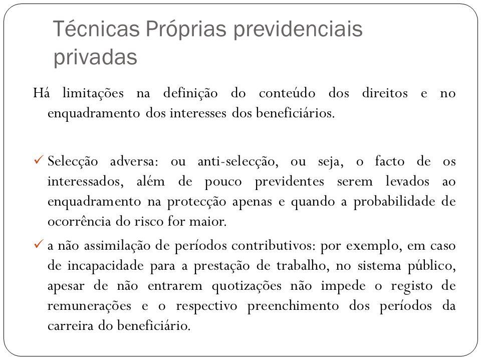 Técnicas Próprias previdenciais privadas Há limitações na definição do conteúdo dos direitos e no enquadramento dos interesses dos beneficiários. Sele