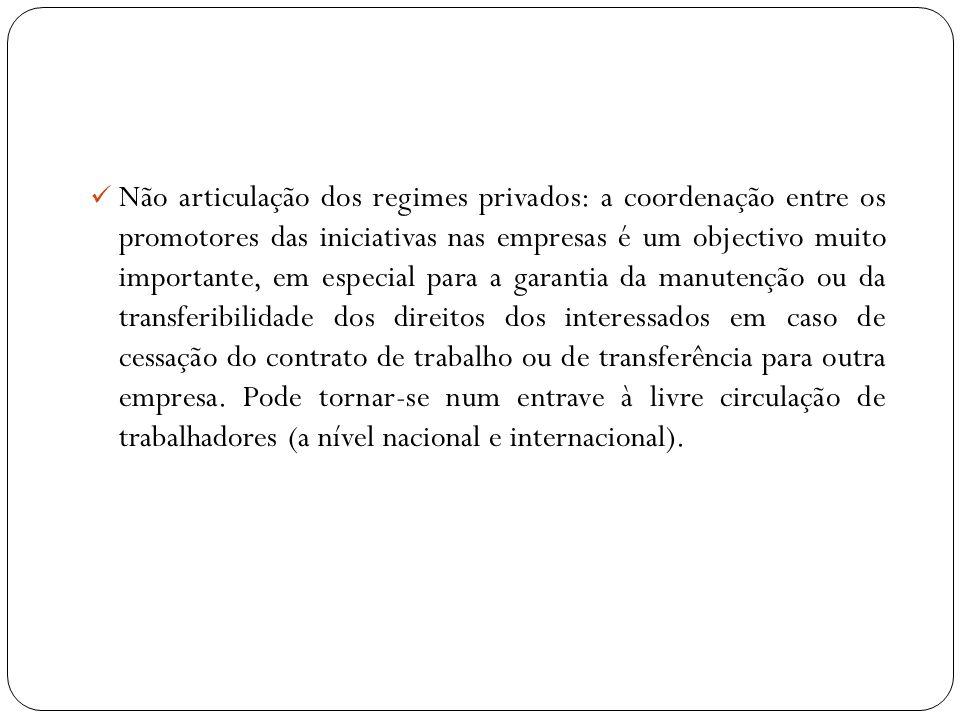 Não articulação dos regimes privados: a coordenação entre os promotores das iniciativas nas empresas é um objectivo muito importante, em especial para
