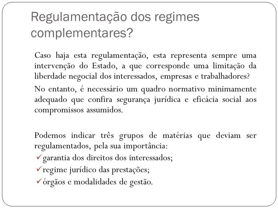 Regulamentação dos regimes complementares? Caso haja esta regulamentação, esta representa sempre uma intervenção do Estado, a que corresponde uma limi