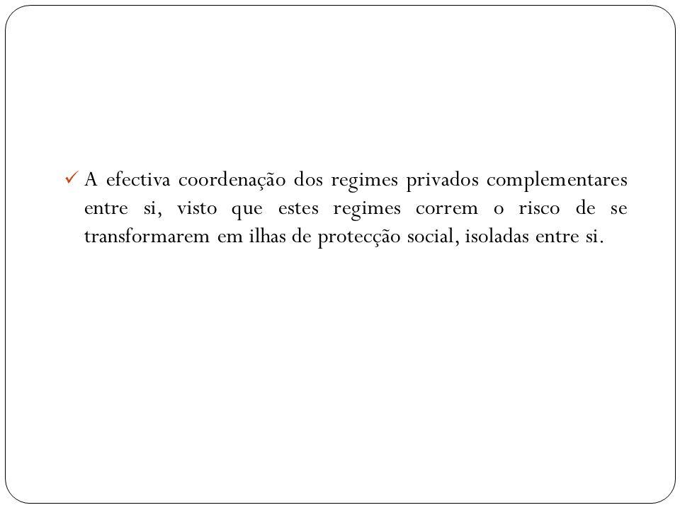 A efectiva coordenação dos regimes privados complementares entre si, visto que estes regimes correm o risco de se transformarem em ilhas de protecção