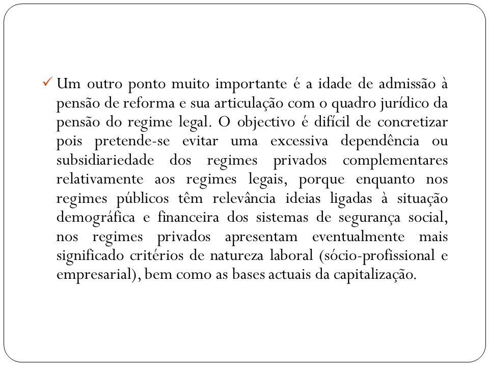 Um outro ponto muito importante é a idade de admissão à pensão de reforma e sua articulação com o quadro jurídico da pensão do regime legal. O objecti