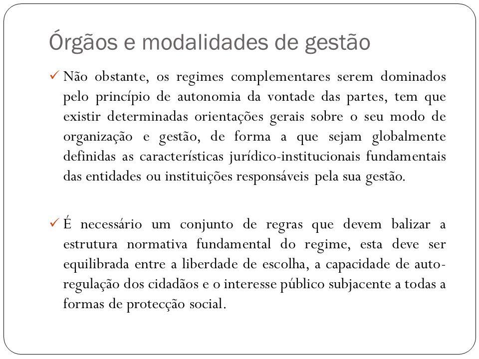 Órgãos e modalidades de gestão Não obstante, os regimes complementares serem dominados pelo princípio de autonomia da vontade das partes, tem que exis